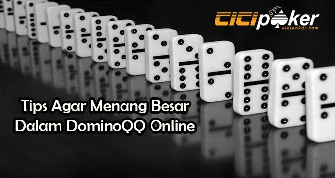 Tips Agar Menang Besar Dalam DominoQQ Online